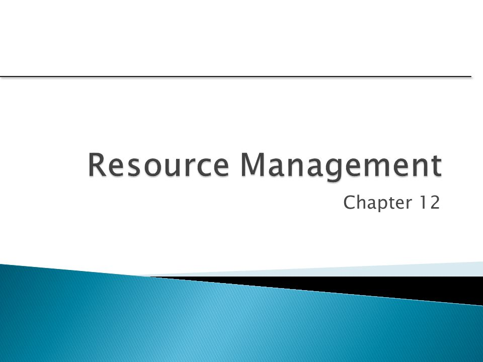 Resource Management Chapter 12