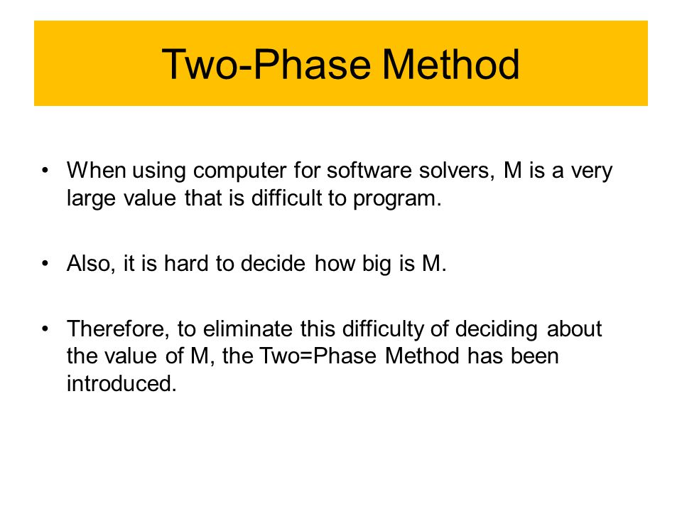 Two-Phase Method When using computer for software solvers, M is a very large value that is difficult to program.