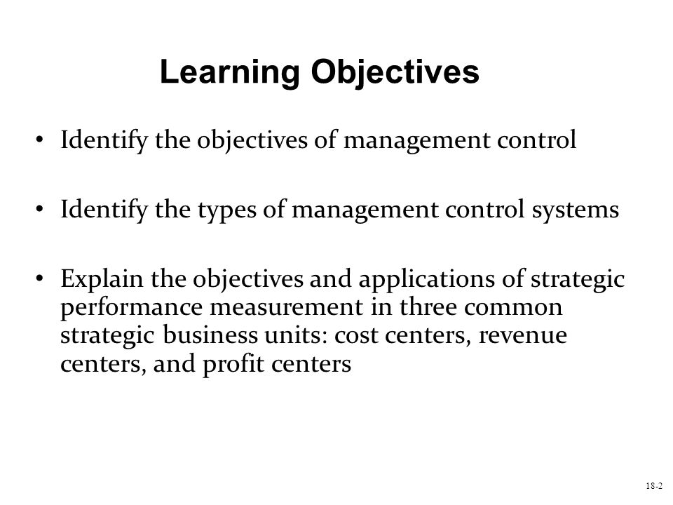 Learning Objectives Identify the objectives of management control