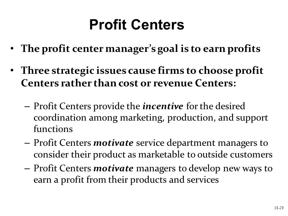 Profit Centers The profit center manager's goal is to earn profits