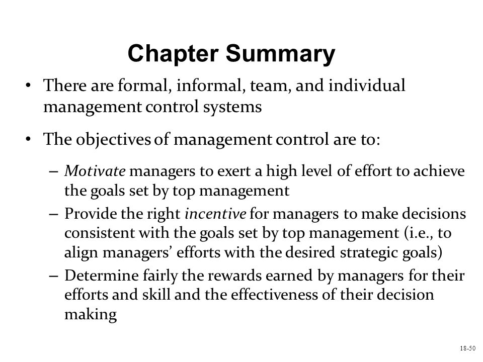 Chapter Summary There are formal, informal, team, and individual management control systems. The objectives of management control are to:
