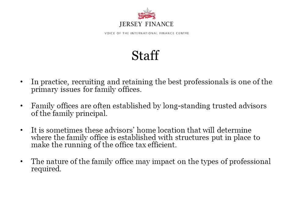 Staff In practice, recruiting and retaining the best professionals is one of the primary issues for family offices.
