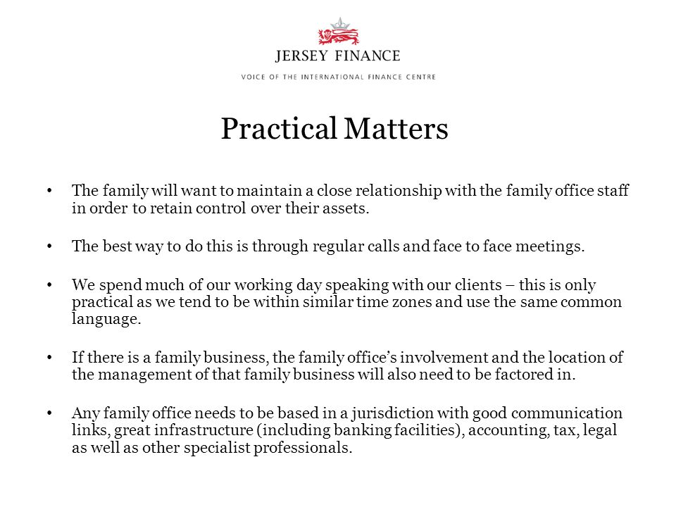 Practical Matters The family will want to maintain a close relationship with the family office staff in order to retain control over their assets.