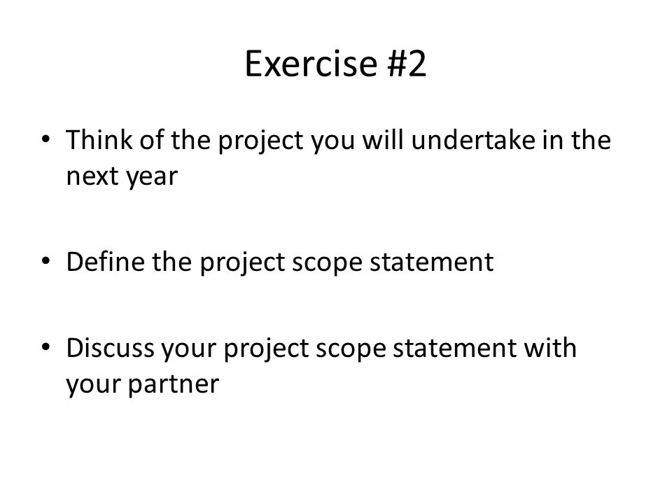 Exercise #2 Think of the project you will undertake in the next year