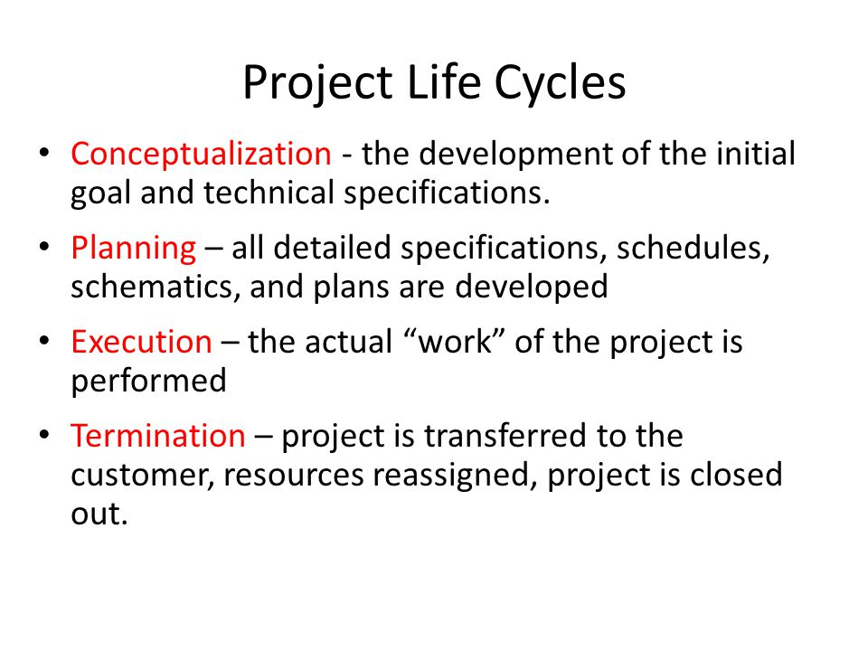 Project Life Cycles Conceptualization - the development of the initial goal and technical specifications.