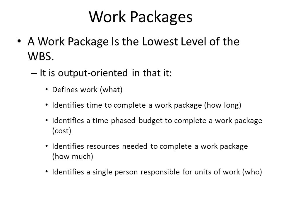 Work Packages A Work Package Is the Lowest Level of the WBS.