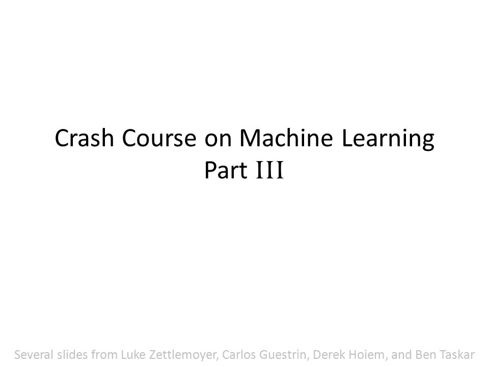 Crash Course on Machine Learning Part III