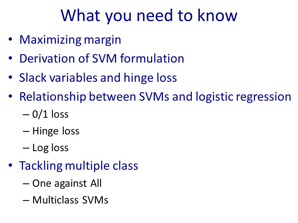 What you need to know Maximizing margin Derivation of SVM formulation