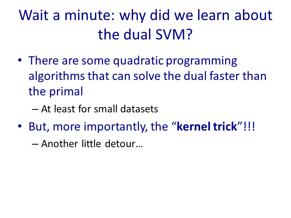 Wait a minute: why did we learn about the dual SVM