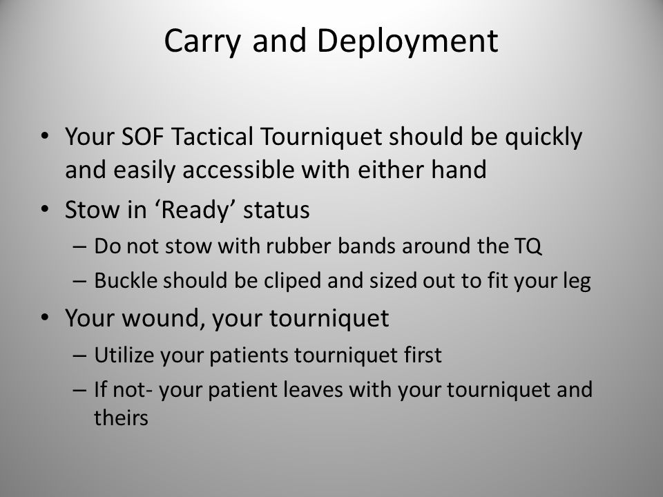 Carry and Deployment Your SOF Tactical Tourniquet should be quickly and easily accessible with either hand.