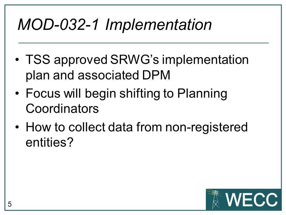 MOD-032-1 Implementation TSS approved SRWG's implementation plan and associated DPM. Focus will begin shifting to Planning Coordinators.