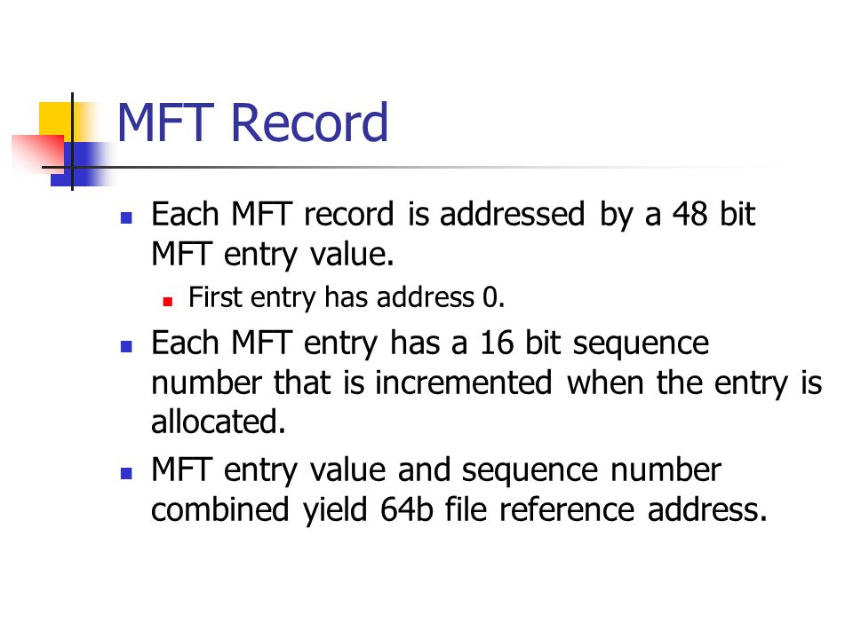 MFT Record Each MFT record is addressed by a 48 bit MFT entry value.