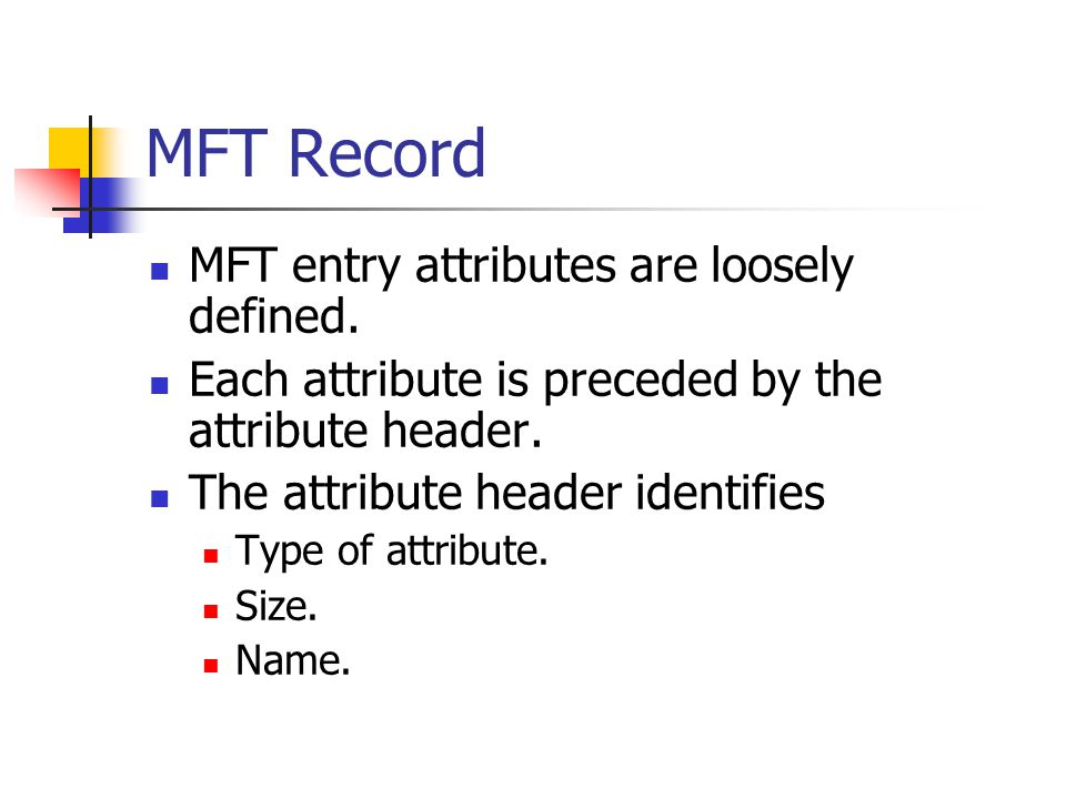 MFT Record MFT entry attributes are loosely defined.