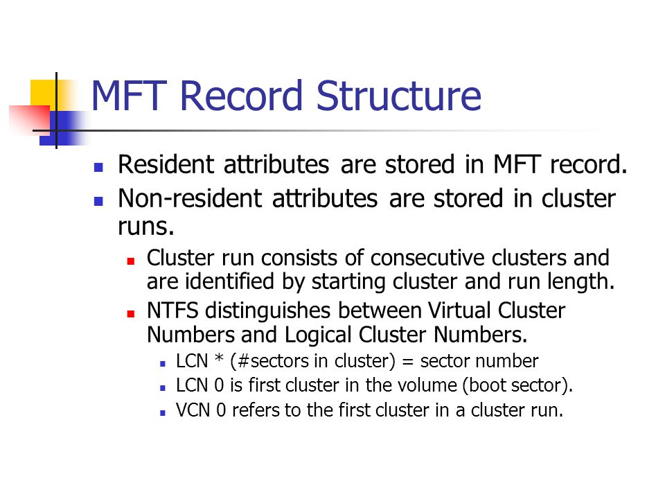 MFT Record Structure Resident attributes are stored in MFT record.
