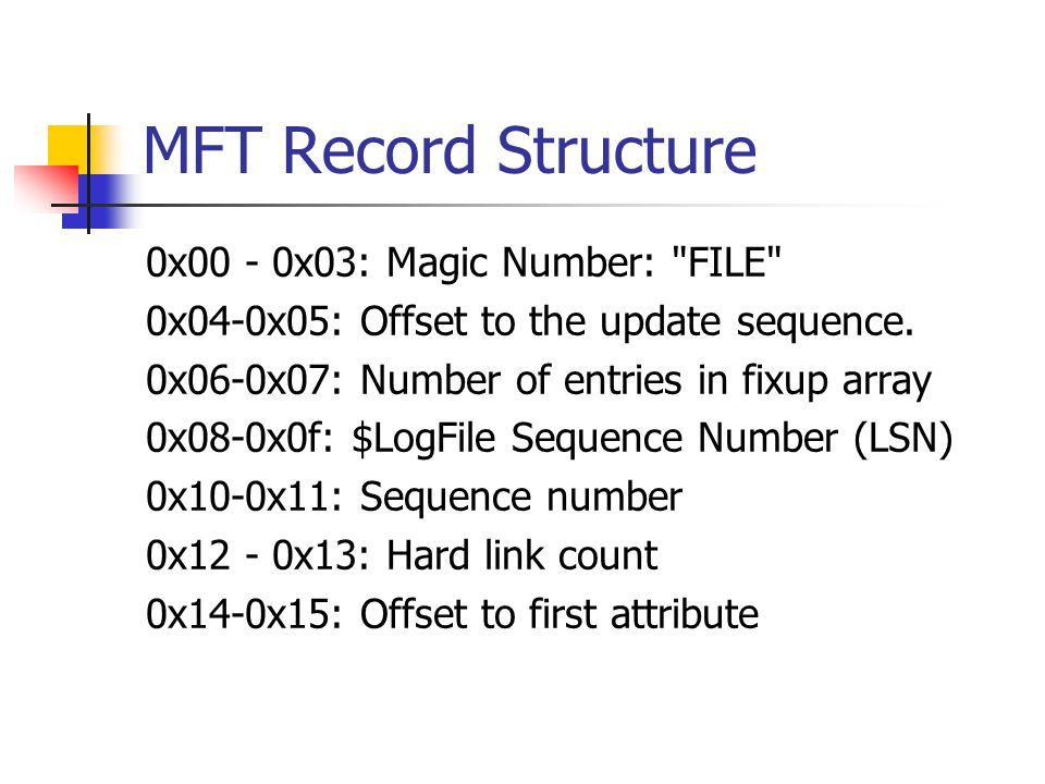 MFT Record Structure 0x00 - 0x03: Magic Number: FILE