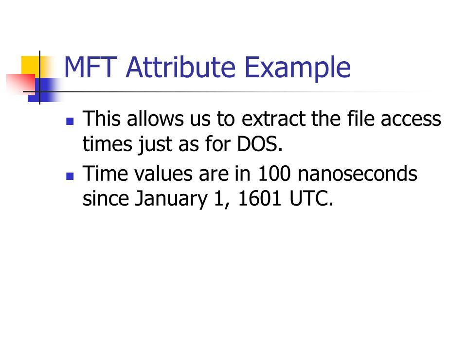 MFT Attribute Example This allows us to extract the file access times just as for DOS.
