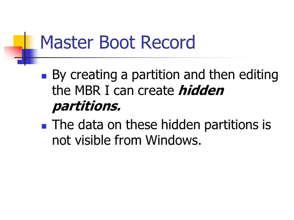 Master Boot Record By creating a partition and then editing the MBR I can create hidden partitions.