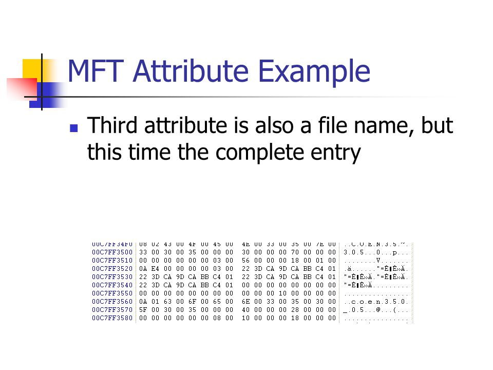 MFT Attribute Example Third attribute is also a file name, but this time the complete entry