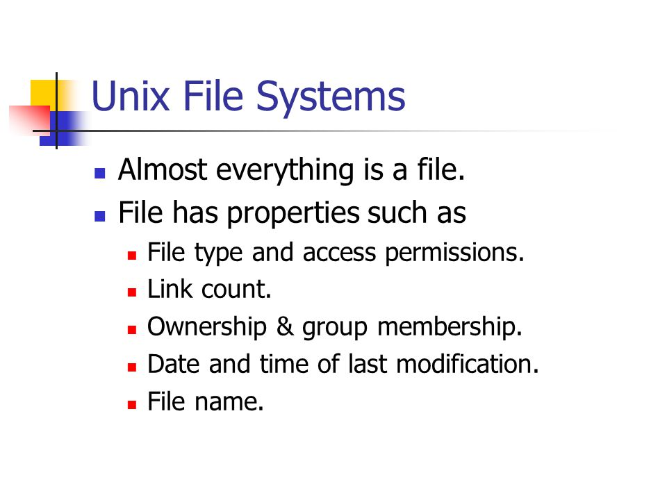 Unix File Systems Almost everything is a file.