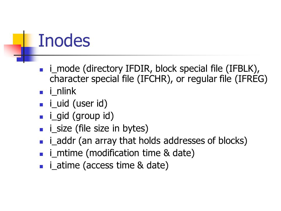 Inodes i_mode (directory IFDIR, block special file (IFBLK), character special file (IFCHR), or regular file (IFREG)