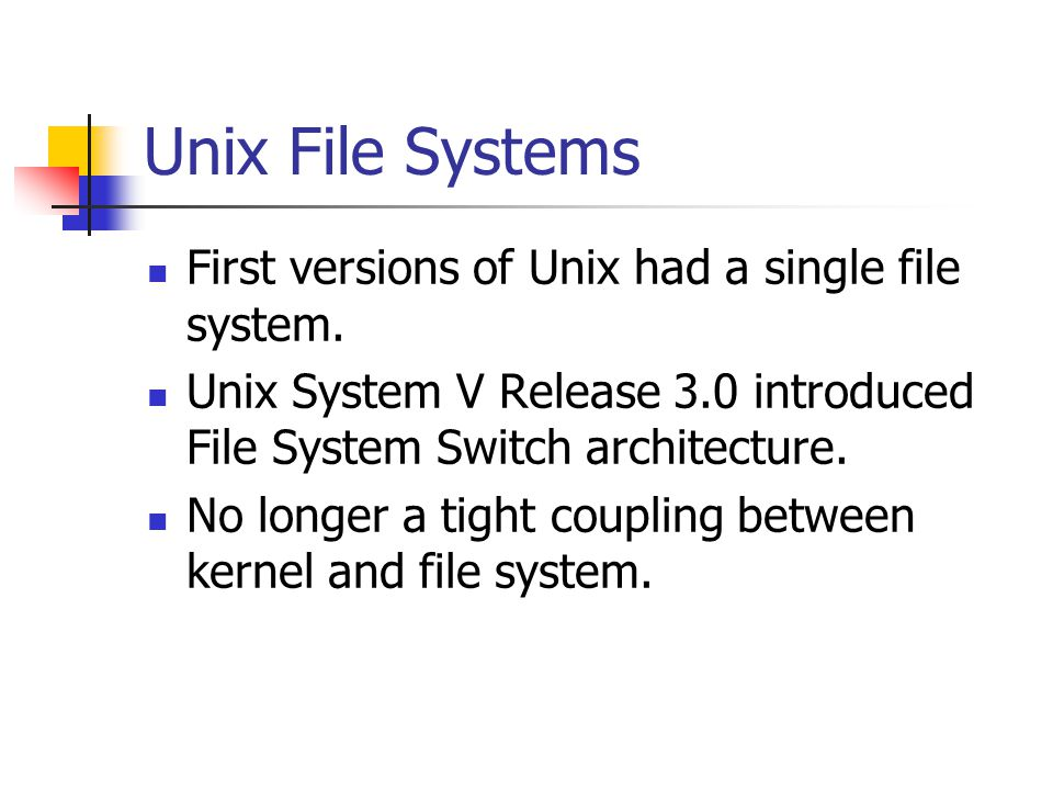 Unix File Systems First versions of Unix had a single file system.