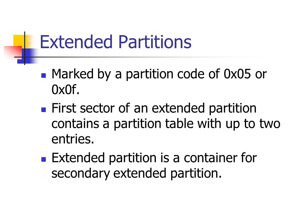 Extended Partitions Marked by a partition code of 0x05 or 0x0f.