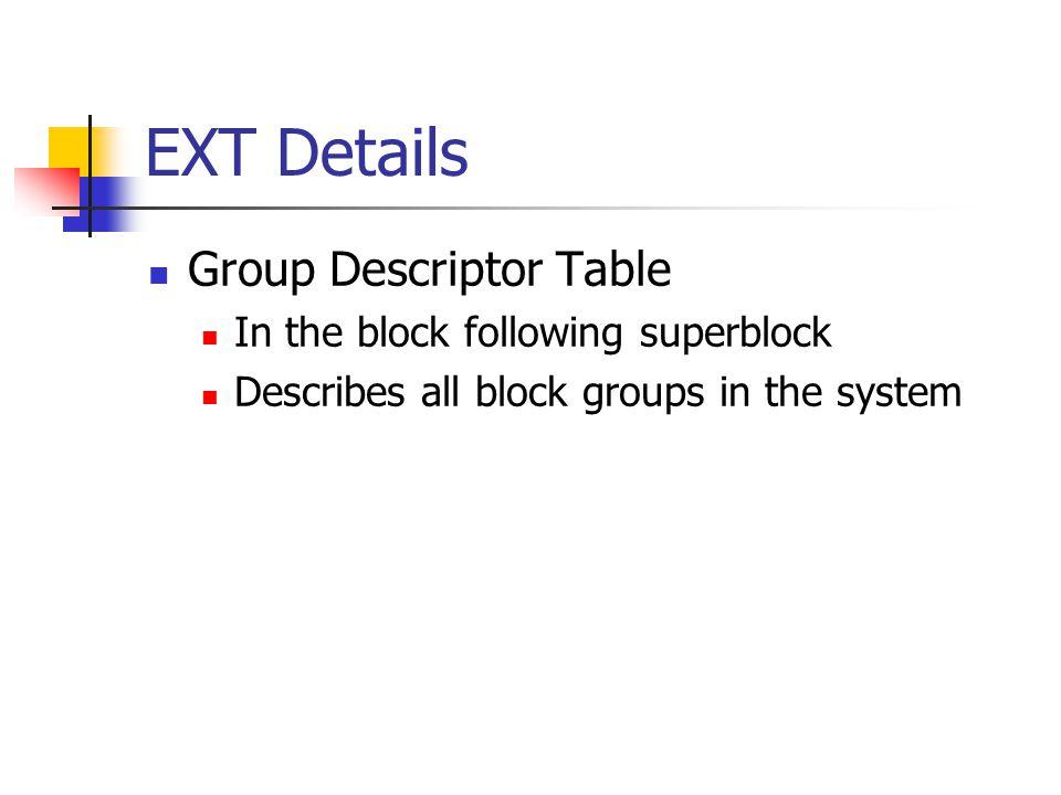 EXT Details Group Descriptor Table In the block following superblock