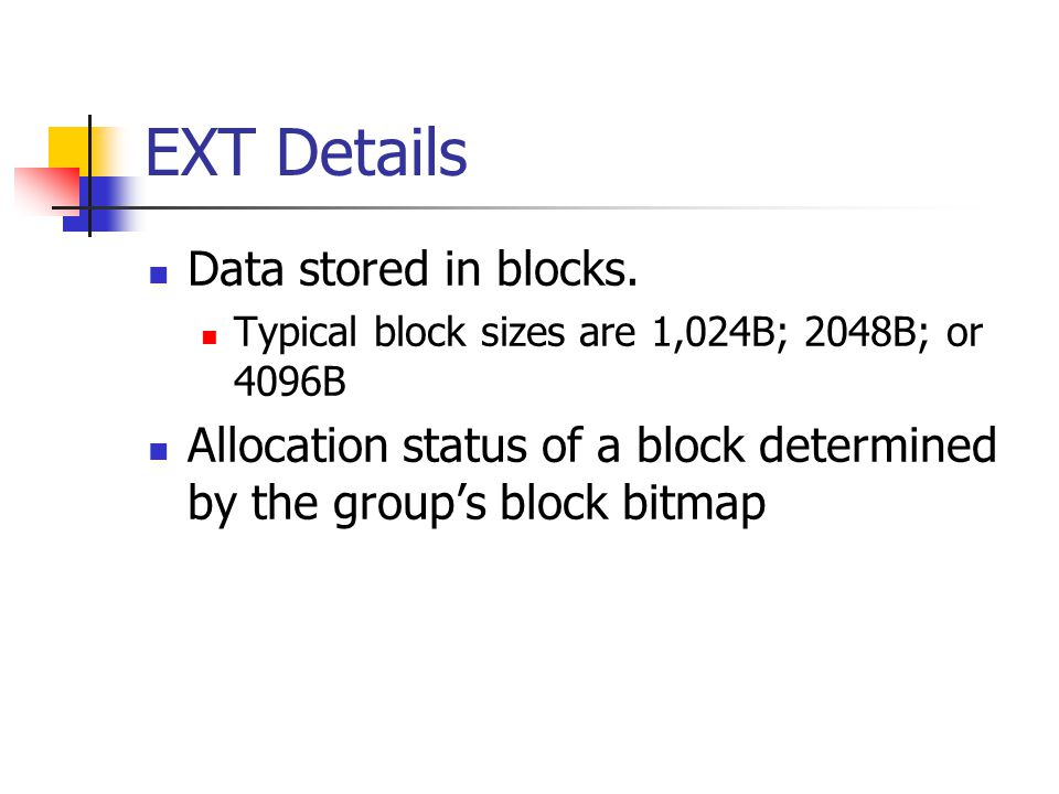 EXT Details Data stored in blocks.