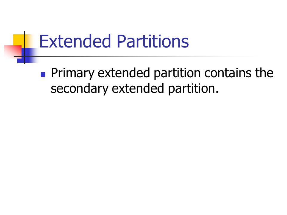 Extended Partitions Primary extended partition contains the secondary extended partition.