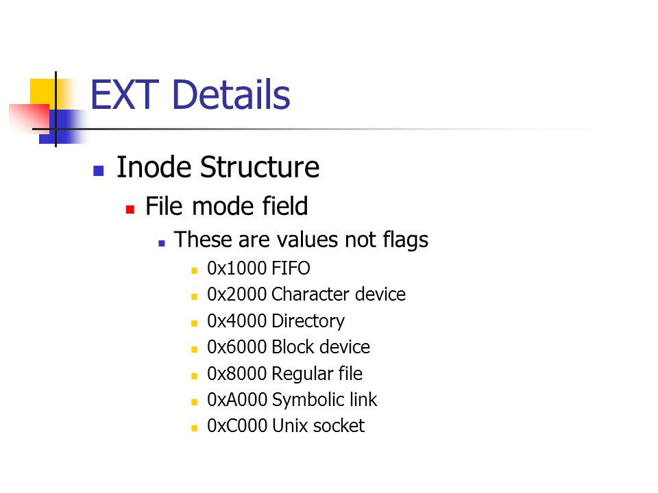 EXT Details Inode Structure File mode field These are values not flags