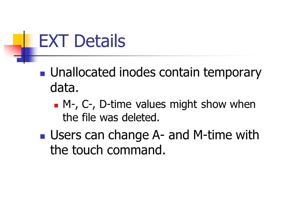 EXT Details Unallocated inodes contain temporary data.