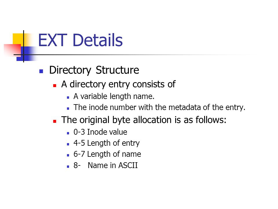 EXT Details Directory Structure A directory entry consists of