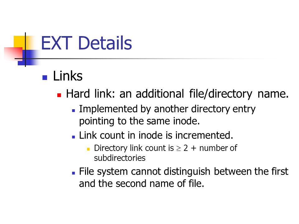 EXT Details Links Hard link: an additional file/directory name.