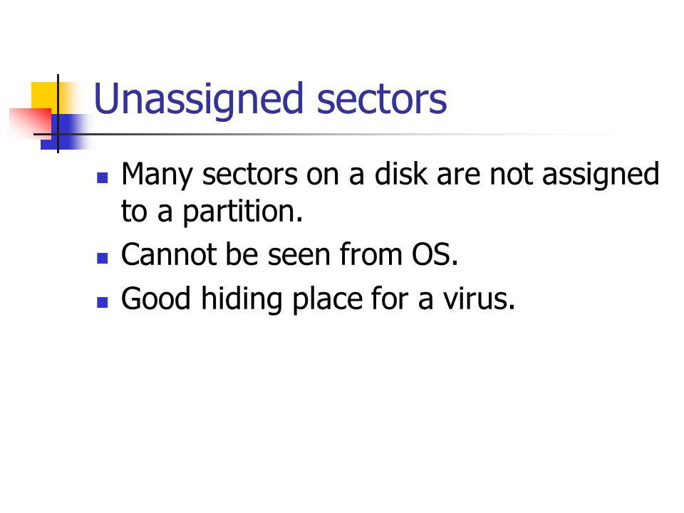 Unassigned sectors Many sectors on a disk are not assigned to a partition. Cannot be seen from OS.