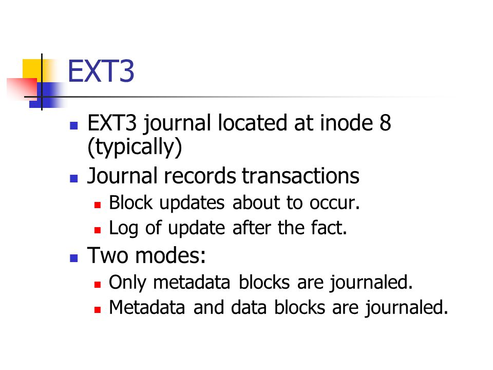 EXT3 EXT3 journal located at inode 8 (typically)