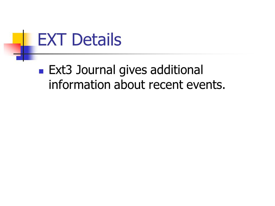EXT Details Ext3 Journal gives additional information about recent events.