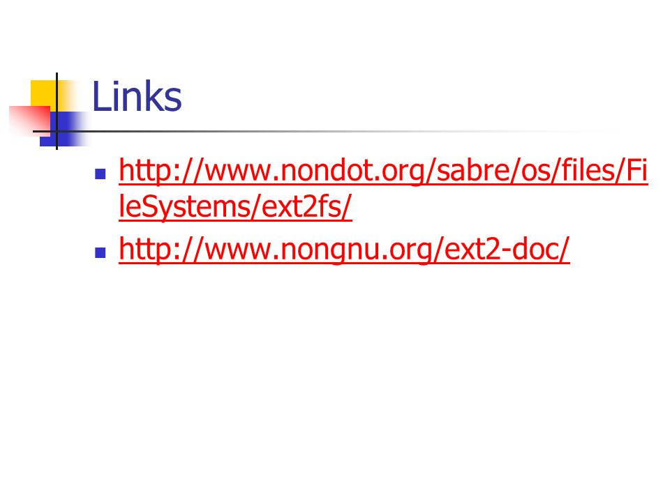 Links http://www.nondot.org/sabre/os/files/FileSystems/ext2fs/