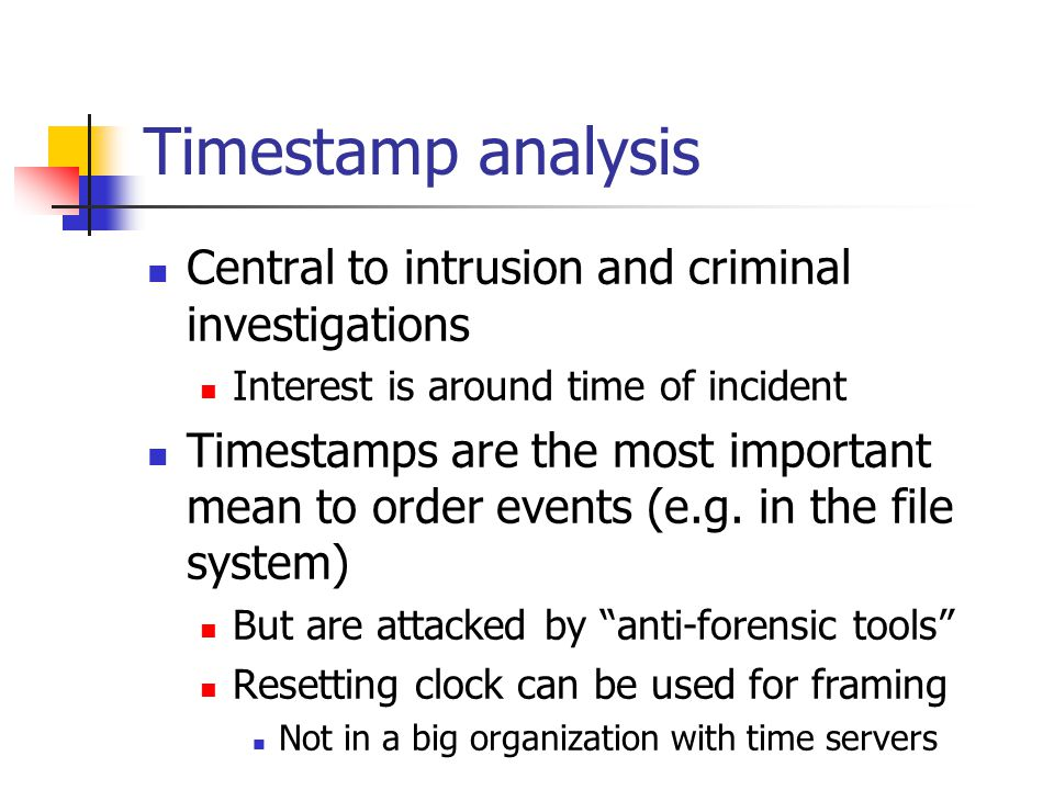 Timestamp analysis Central to intrusion and criminal investigations