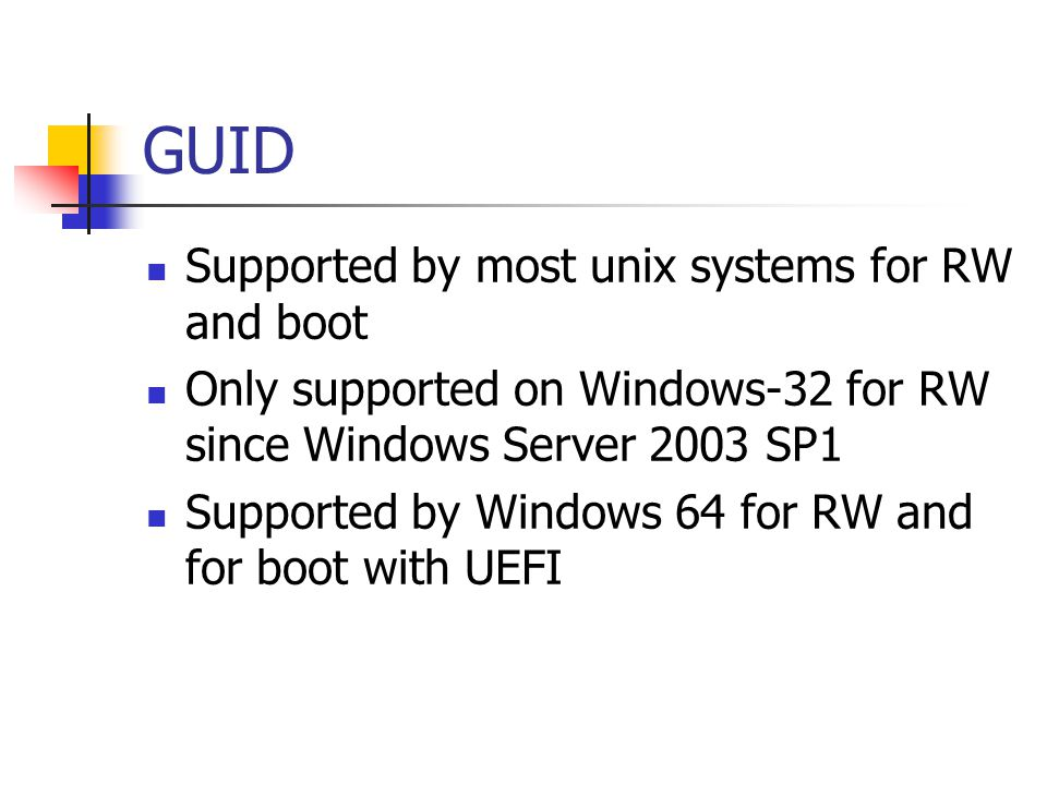 GUID Supported by most unix systems for RW and boot