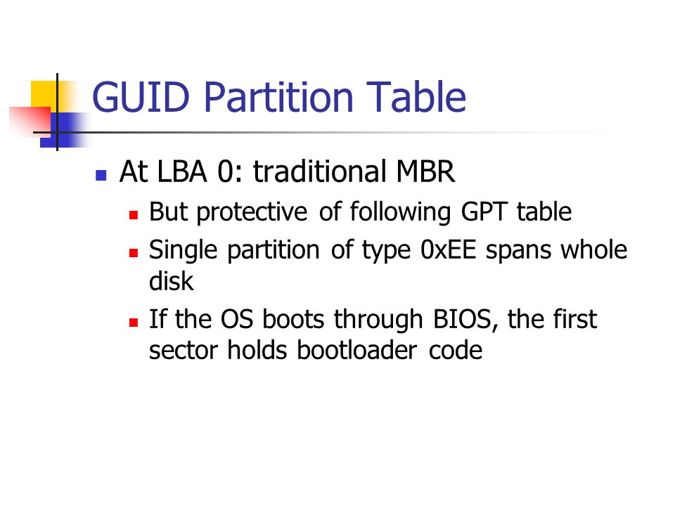 GUID Partition Table At LBA 0: traditional MBR