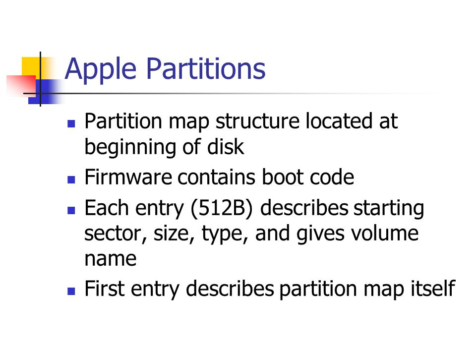 Apple Partitions Partition map structure located at beginning of disk