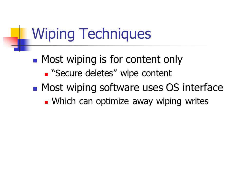Wiping Techniques Most wiping is for content only