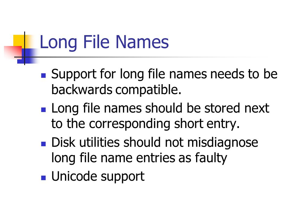 Long File Names Support for long file names needs to be backwards compatible.
