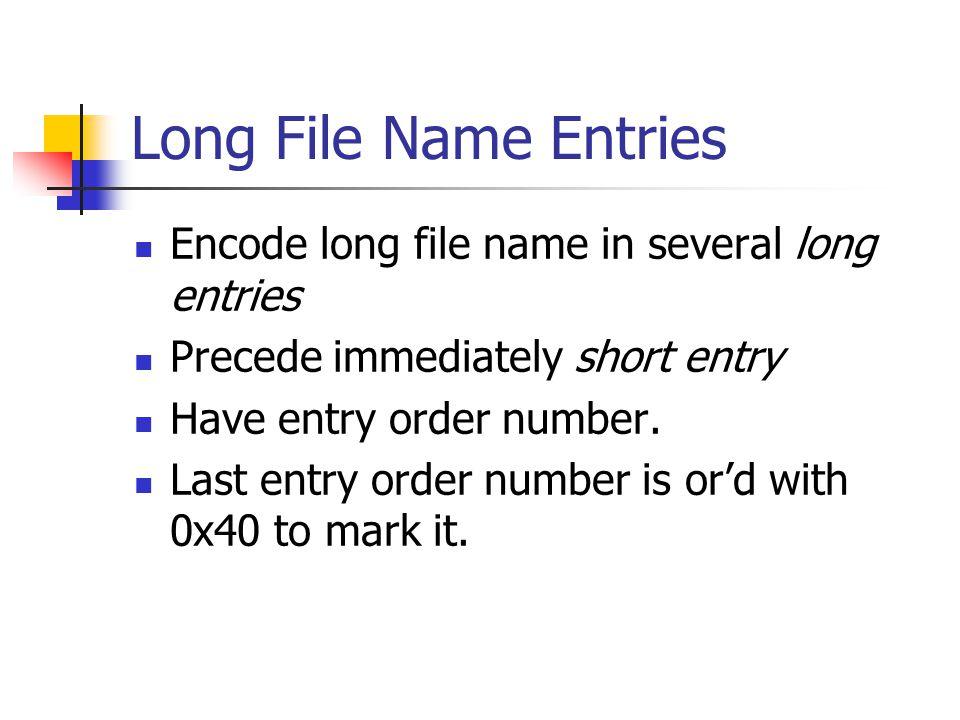 Long File Name Entries Encode long file name in several long entries