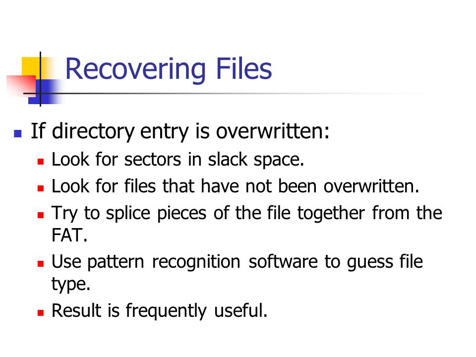 Recovering Files If directory entry is overwritten: