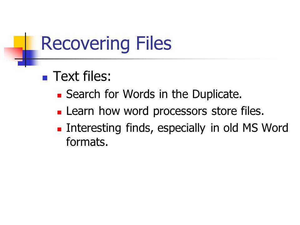 Recovering Files Text files: Search for Words in the Duplicate.