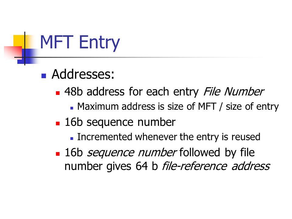 MFT Entry Addresses: 48b address for each entry File Number