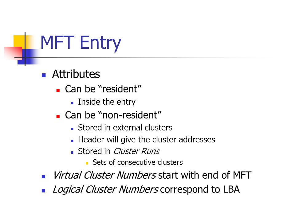 MFT Entry Attributes Can be resident Can be non-resident
