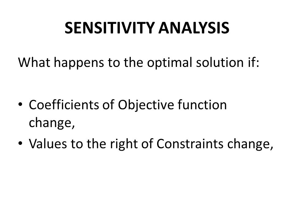 SENSITIVITY ANALYSIS What happens to the optimal solution if: