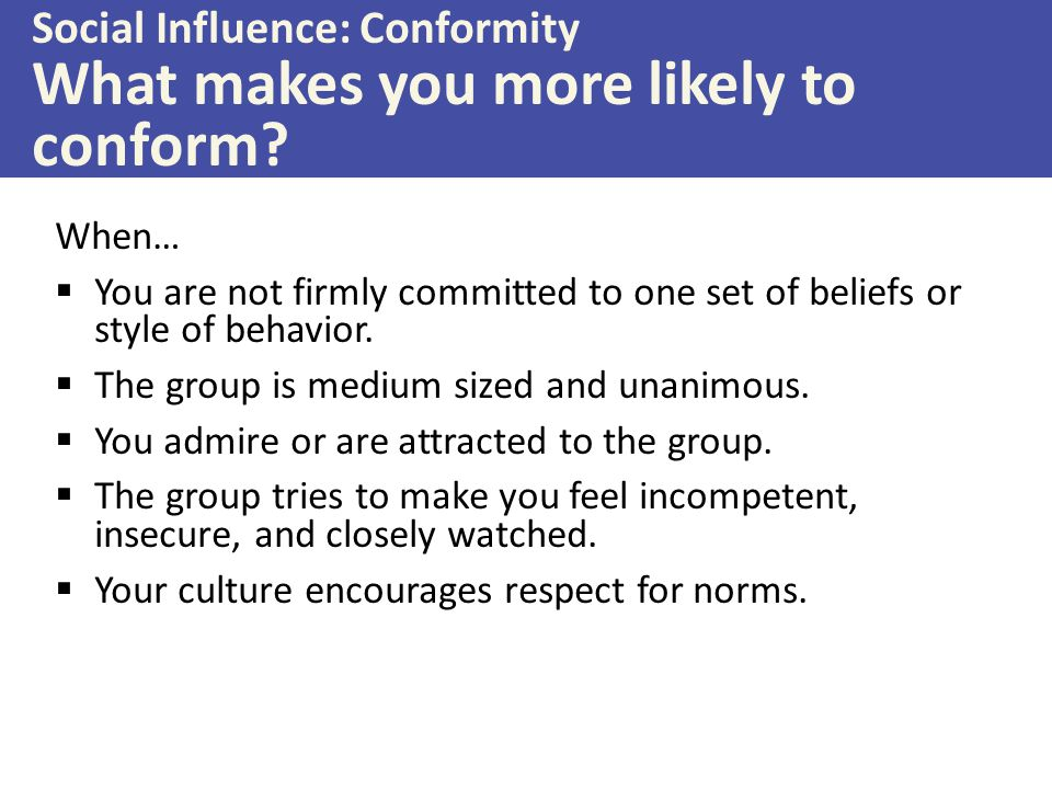 Social Influence: Conformity What makes you more likely to conform